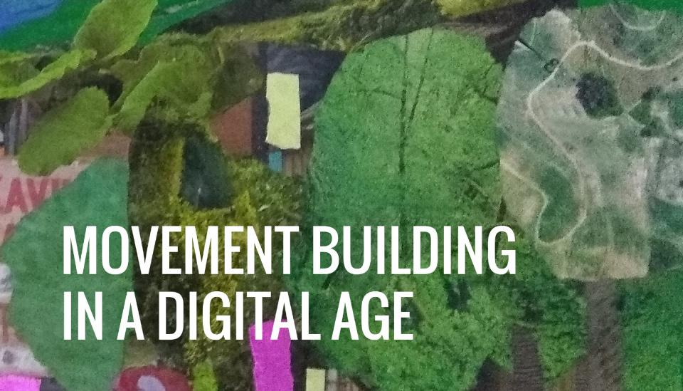 Text: movement building in a digital age. Collage background.